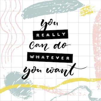 Vous pouvez vraiment faire ce que vous voulez. citation de motivation imprimée avec des lettres en relief sur du ruban adhésif et une calligraphie moderne au pinceau.