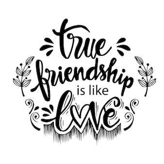 La vraie amitié est comme l'amour. citation d'amitié.