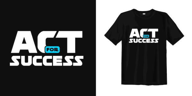 Actúa para el éxito. diseño de camiseta de palabras motivadoras e inspiradoras