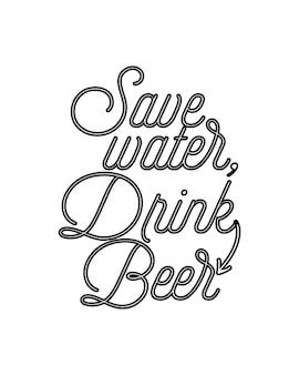 Ahorra agua, bebe cerveza. cartel de tipografía dibujada a mano
