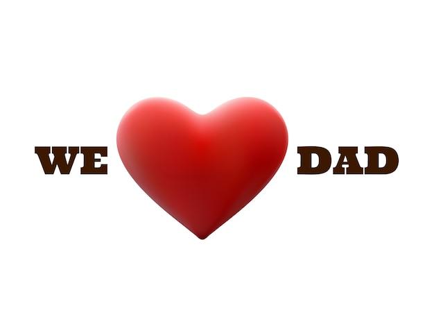 Amamos a papá y en forma de corazón rojo.