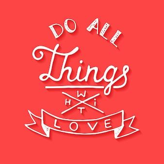 Amar a todas las cosas con amor sobre fondo rojo