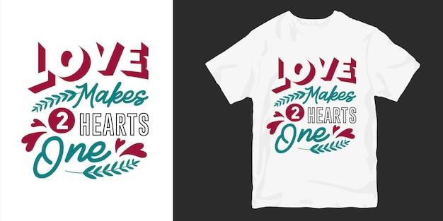 El amor hace que dos corazones sean uno. citas de eslogan de diseño de camiseta de amor y tipografía romántica