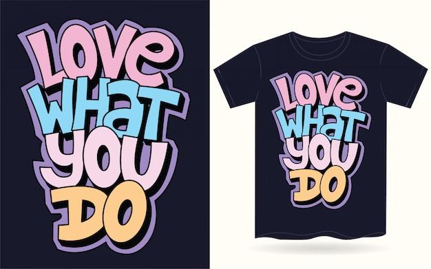 Amor lo que haces lema de letras a mano para camiseta