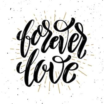 Amor para siempre. cita de letras de motivación dibujada a mano. elemento para póster, tarjeta de felicitación. ilustración