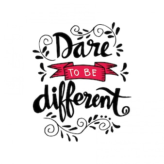 Atrévete a ser diferente cita de letras.