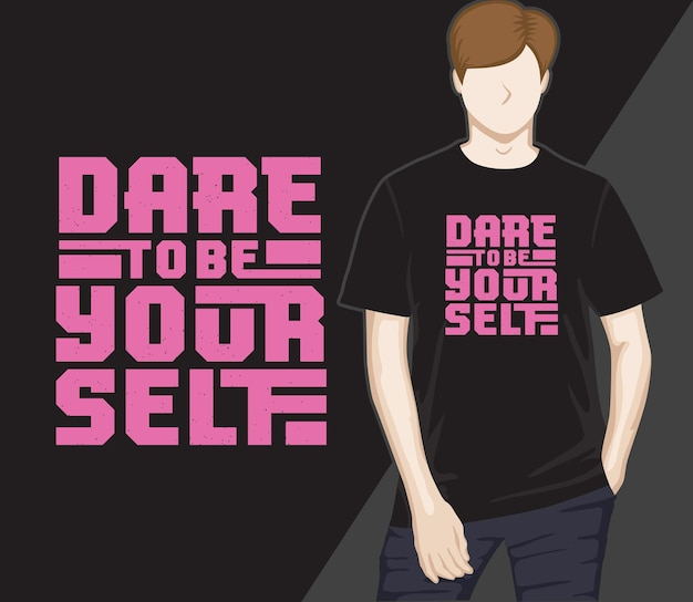 Atrévete a ser tú mismo diseño de camiseta de tipografía moderna.