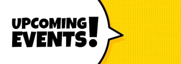 Banner de burbujas de discurso con texto de próximos eventos. estilo de cómic retro pop art. altoparlante. para negocios, marketing y publicidad. vector sobre fondo aislado. eps 10
