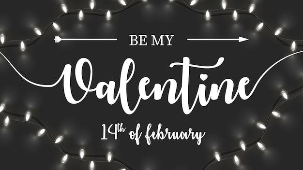 Banner de letras be my valentine y 14 de febrero con la flecha de cupido en negro con guirnalda blanca brillante.