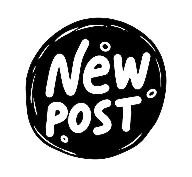 Banner de publicación nueva, icono monocromo o emblema. elemento de diseño, pegatina, frase de letras de escritura a mano para redes sociales, vlog o historias. diseño de etiqueta redonda aislada en blanco y negro. ilustración vectorial