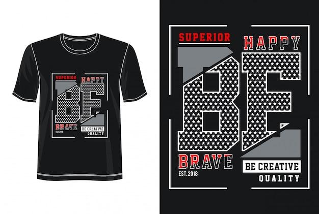 Be happy be brave camiseta de diseño de tipografía