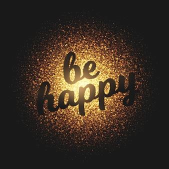 Be happy partículas de oro vector letras