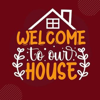 Bienvenido a nuestra casa diseño de vectores de letras de bienvenida premium