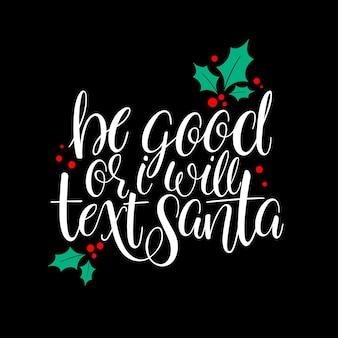 Sé bueno o le enviaré un mensaje de texto a santa. tarjeta de felicitación de navidad manuscrita