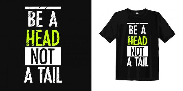 Sé una cabeza, no una cola. palabras motivadoras inspiradoras para camiseta