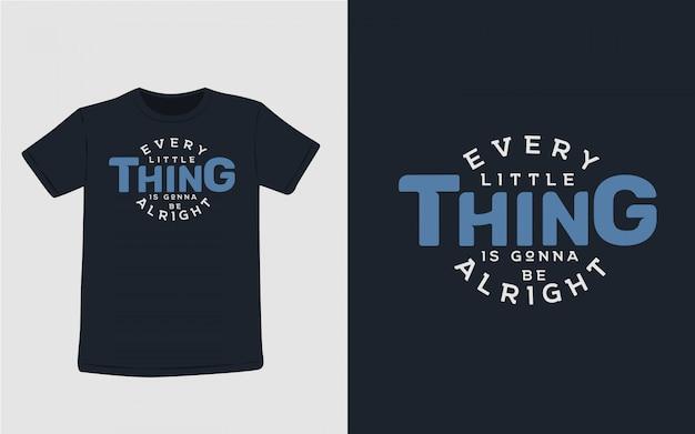 Cada pequeña cosa estará bien tipografía para el diseño de la camiseta