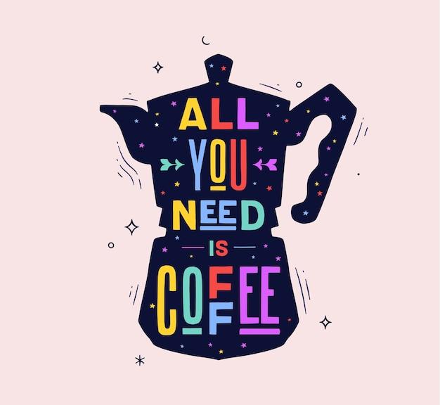 Café. cafetera italiana con texto todo lo que necesitas es café.
