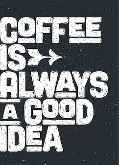 Café. cartel con letras dibujadas a mano café: siempre es una buena idea.