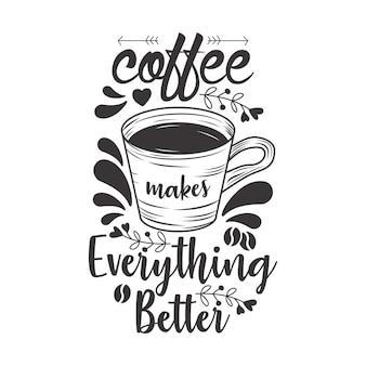 El café hace que todo sea mejor