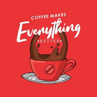 El café hace que todo sea mejor.