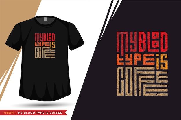 Camiseta de la cita mi tipo de sangre es café. plantilla vertical de letras de tipografía de moda para camiseta estampada