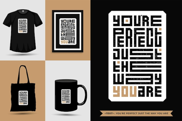 Camiseta de inspiración de cita tipográfica eres perfecto tal como eres. plantilla de diseño vertical de letras de tipografía