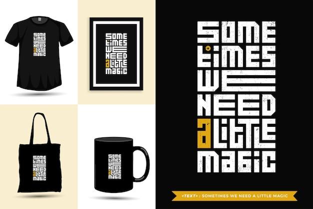 Camiseta de inspiración de cita tipográfica a veces necesitamos un poco de magia. plantilla de diseño vertical de letras de tipografía
