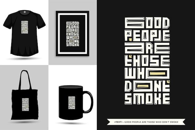 Camiseta de motivación de cita de tipografía, las personas buenas son aquellas que no fuman para imprimir. plantilla de diseño de letras tipográficas para póster, ropa, bolso de mano, taza y mercancía