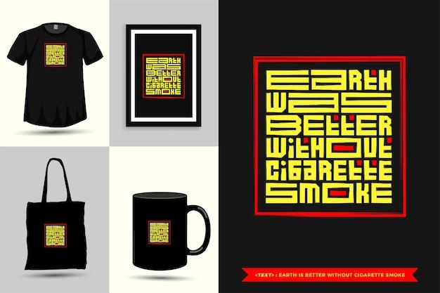 Camiseta de motivación de cita de tipografía la tierra es mejor sin humo de cigarrillo para imprimir. plantilla de diseño de letras tipográficas para póster, ropa, bolso de mano, taza y mercancía