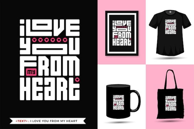 Camiseta de motivación de cita tipográfica te amo desde mi corazón para imprimir. plantilla de diseño vertical cuadrado de letras de moda