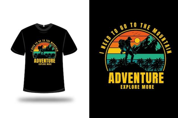 Camiseta necesito ir a aventura en la montaña explorar más color naranja amarillo y verde