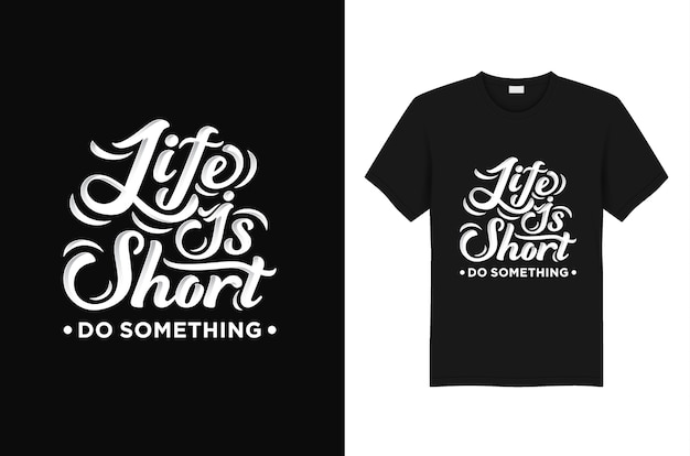 Camiseta tipografía la vida es corta haz algo