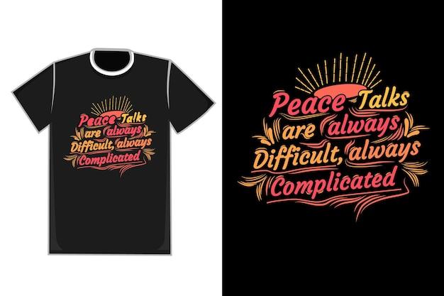 Camiseta título las conversaciones de paz son siempre difíciles, siempre complicadas de color amarillo naranja y rosa
