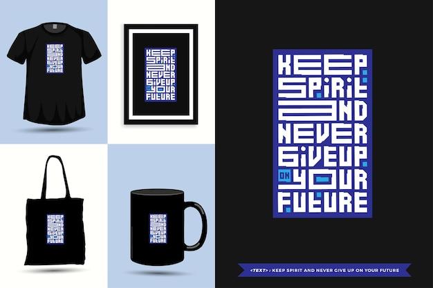La camiseta typography quote motivation mantén el espíritu y nunca te rindas en tu futuro para imprimir. cartel de plantilla de diseño vertical de letras tipográficas, taza, bolso de mano, ropa y mercancía