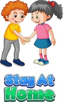 Cartel con el personaje de dibujos animados de dos niños no mantenga la distancia social con la fuente stay at home aislada en blanco