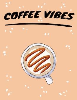 Cartel de vibraciones de café con taza de café con caramelo. dibujado a mano postal estilo de dibujos animados