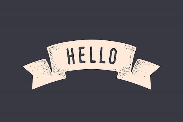 Cinta de la bandera hola. cinta de bandera de la vieja escuela con texto hola, hola. bandera de la cinta en estilo vintage con la frase hola, grabado vintage antiguo gráfico. dibujado a mano . ilustración