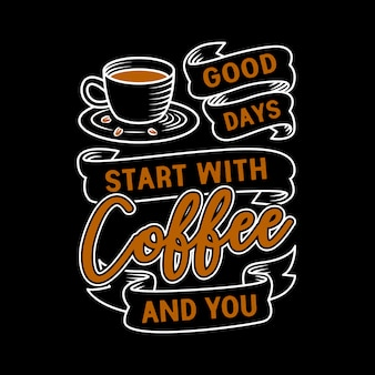 Cita de café. los buenos días comienzan con el café y usted.