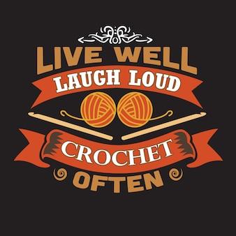 Cita de crochet y refrán sobre vivir bien, reír a carcajadas a menudo