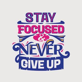 Cita inspiradora y motivacional. mantente enfocado y nunca te rindas