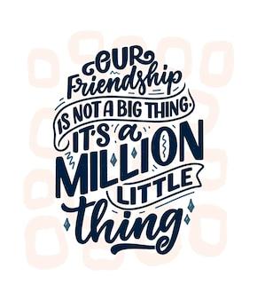Cita de letras dibujadas a mano en estilo de caligrafía moderna sobre amigos.
