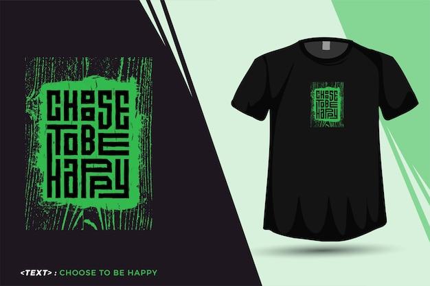 Citar camiseta elija ser feliz, plantilla de diseño vertical de tipografía de moda para imprimir camisetas, carteles de ropa de moda y mercancías