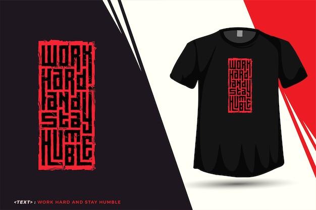 Citar camiseta trabaja duro y mantente humilde, plantilla de diseño vertical de tipografía de moda para imprimir camisetas, carteles de ropa de moda y mercancías
