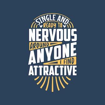 Citas del día de san valentín, soltero y listo para ponerme nervioso con cualquier persona que me parezca atractiva
