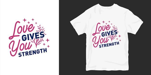 Citas de eslogan de diseño de camiseta de amor y tipografía romántica. el amor te da fuerza