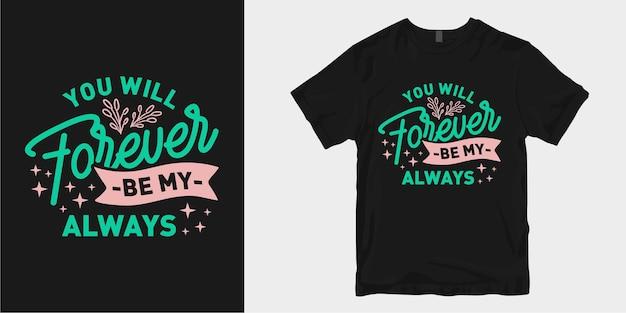 Citas de eslogan de diseño de camiseta de amor y tipografía romántica. usted siempre será mi siempre