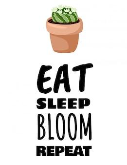 Comer dormir florecer repetir. cartel de planta suculenta en maceta de cactus