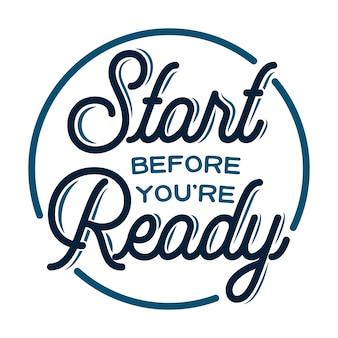 Comience antes de que esté listo: cita motivacional, tipografía.