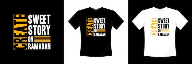 Crear una dulce historia en el diseño de la camiseta de tipografía de ramadán