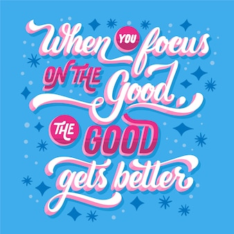 Cuando te enfocas en lo bueno, lo bueno se vuelve mejor mensaje